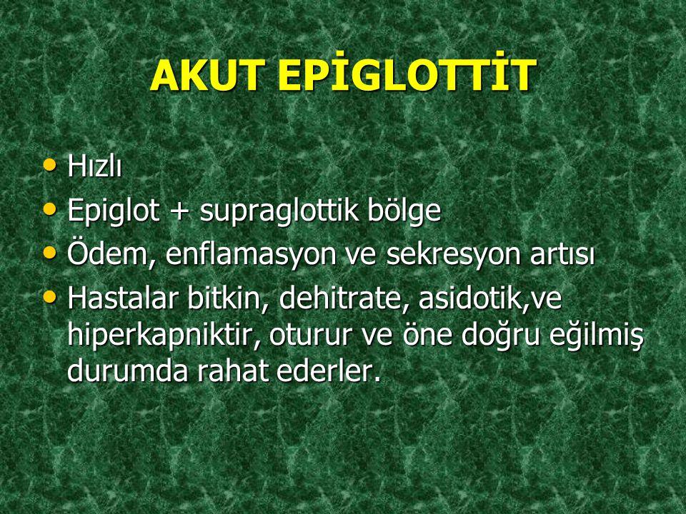 AKUT EPİGLOTTİT Hızlı Epiglot + supraglottik bölge