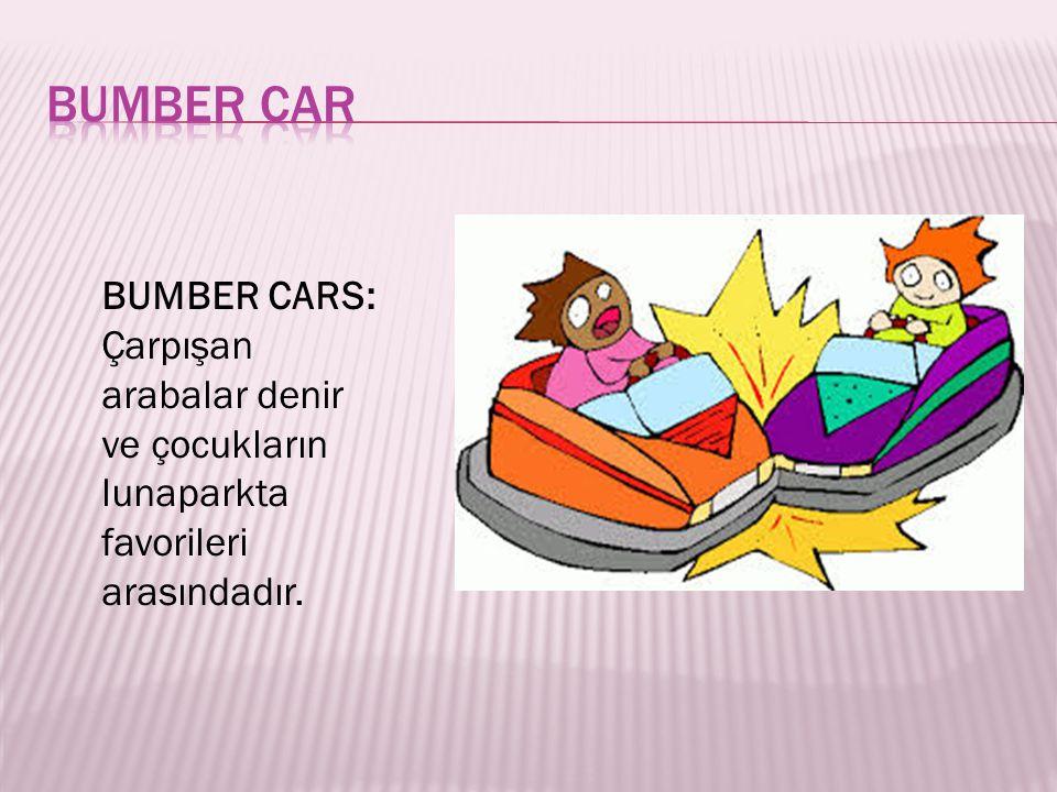 BUMBER CAR BUMBER CARS: Çarpışan arabalar denir ve çocukların lunaparkta favorileri arasındadır.