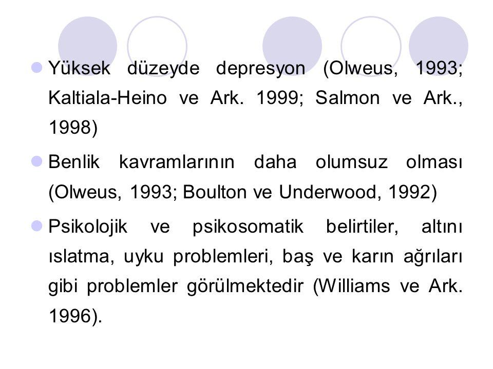 Yüksek düzeyde depresyon (Olweus, 1993; Kaltiala-Heino ve Ark