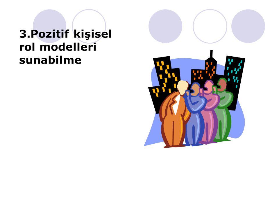 3.Pozitif kişisel rol modelleri sunabilme