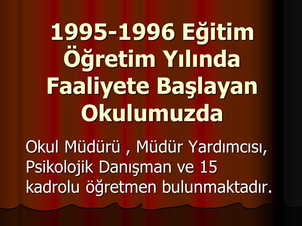 1995-1996 Eğitim Öğretim Yılında Faaliyete Başlayan Okulumuzda