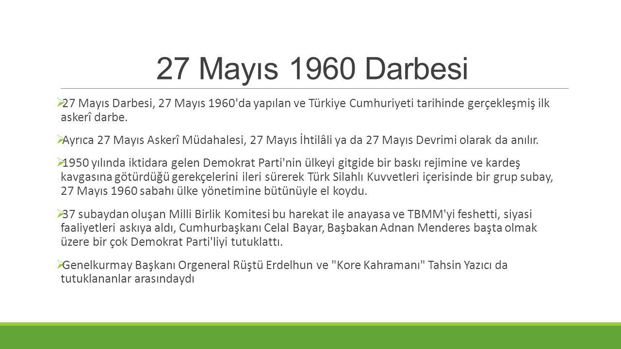 27 Mayıs 1960 Darbesi 27 Mayıs Darbesi, 27 Mayıs 1960 da yapılan ve Türkiye Cumhuriyeti tarihinde gerçekleşmiş ilk askerî darbe.