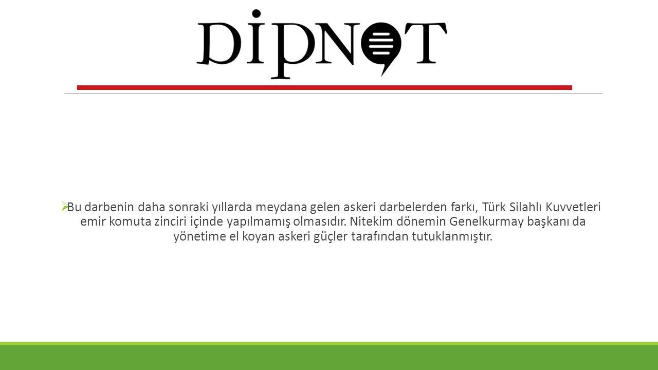 Bu darbenin daha sonraki yıllarda meydana gelen askeri darbelerden farkı, Türk Silahlı Kuvvetleri emir komuta zinciri içinde yapılmamış olmasıdır.