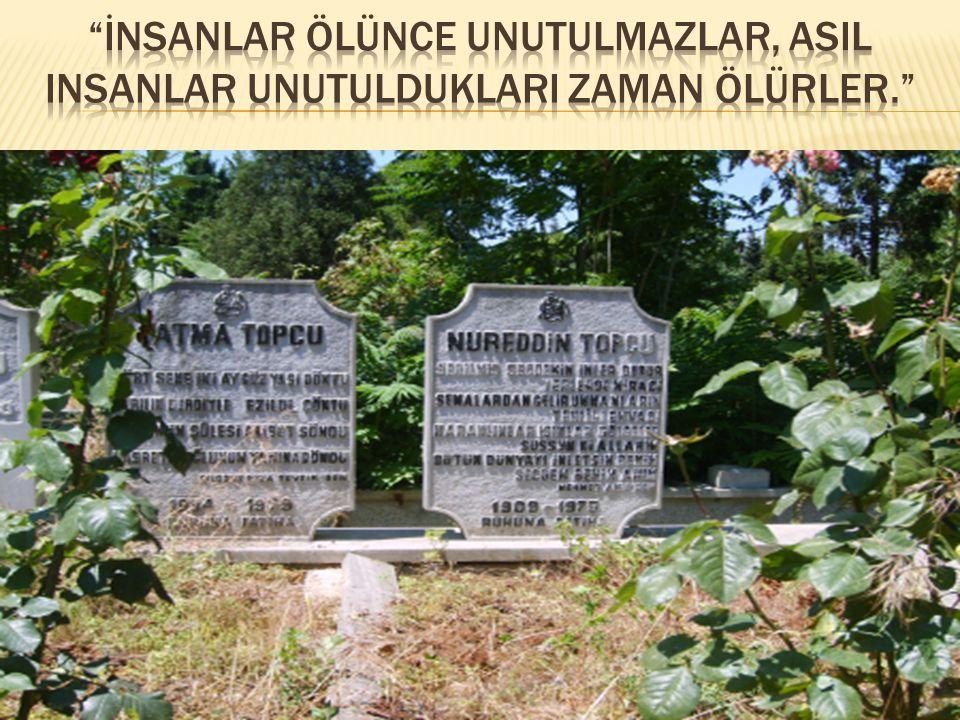 İnsanlar ölünce unutulmazlar, asIl insanlar unutulduklarI zaman ölürler.
