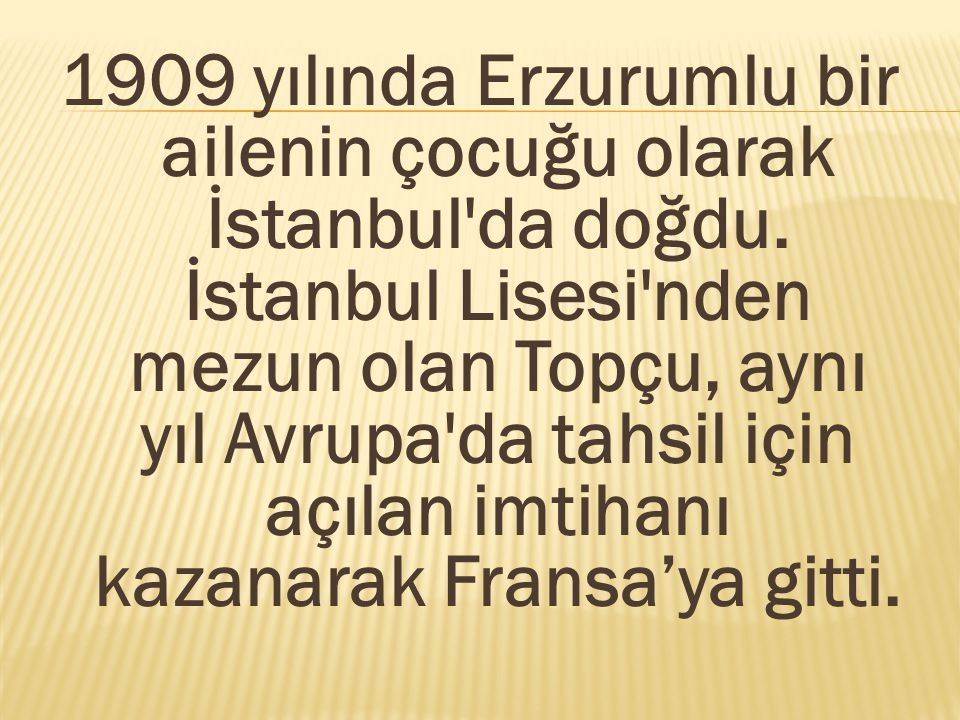 1909 yılında Erzurumlu bir ailenin çocuğu olarak İstanbul da doğdu