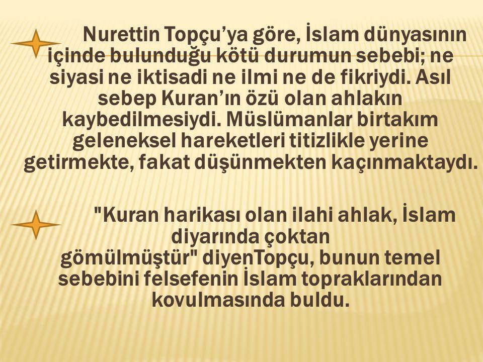 Nurettin Topçu'ya göre, İslam dünyasının içinde bulunduğu kötü durumun sebebi; ne siyasi ne iktisadi ne ilmi ne de fikriydi.