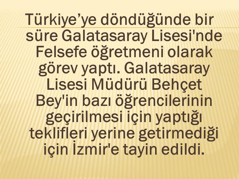 Türkiye'ye döndüğünde bir süre Galatasaray Lisesi nde Felsefe öğretmeni olarak görev yaptı.