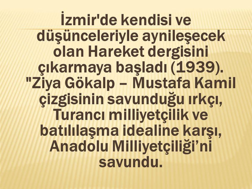 İzmir de kendisi ve düşünceleriyle aynileşecek olan Hareket dergisini çıkarmaya başladı (1939).