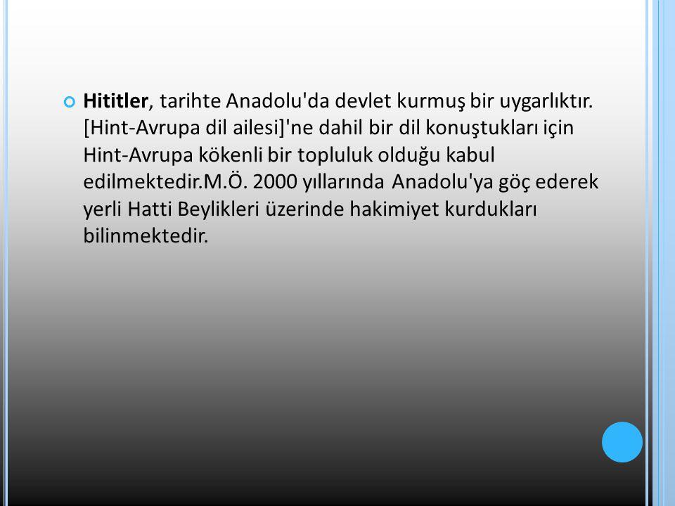 Hititler, tarihte Anadolu da devlet kurmuş bir uygarlıktır