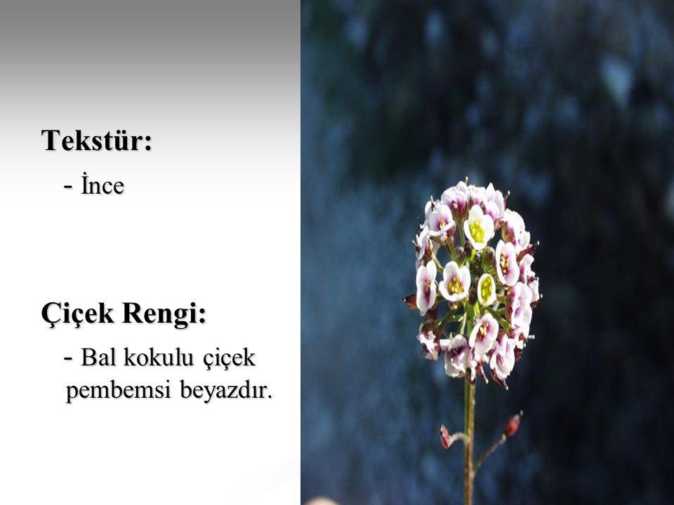 Tekstür: - İnce Çiçek Rengi: - Bal kokulu çiçek pembemsi beyazdır.