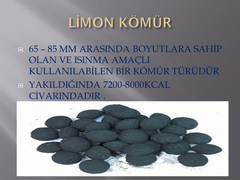 LİMON KÖMÜR 65 – 85 MM ARASINDA BOYUTLARA SAHİP OLAN VE ISINMA AMAÇLI KULLANILABİLEN BİR KÖMÜR TÜRÜDÜR.