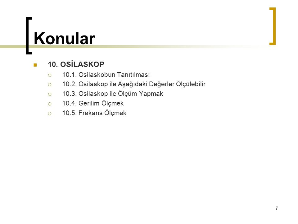 Konular 10. OSİLASKOP 10.1. Osilaskobun Tanıtılması