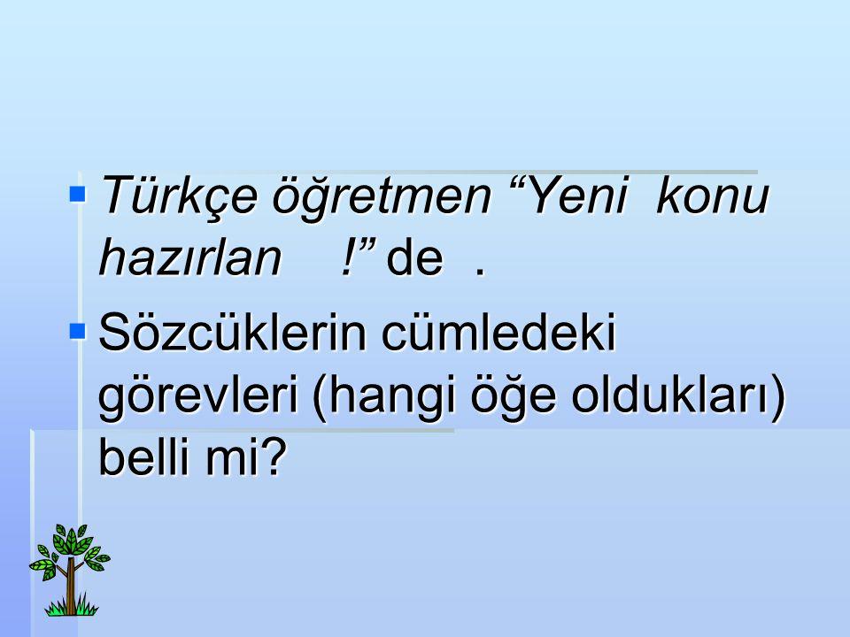 Türkçe öğretmen Yeni konu hazırlan ! de .