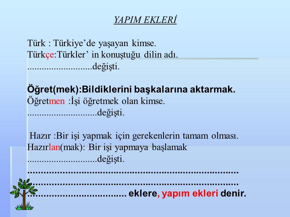 YAPIM EKLERİ Türk : Türkiye'de yaşayan kimse.