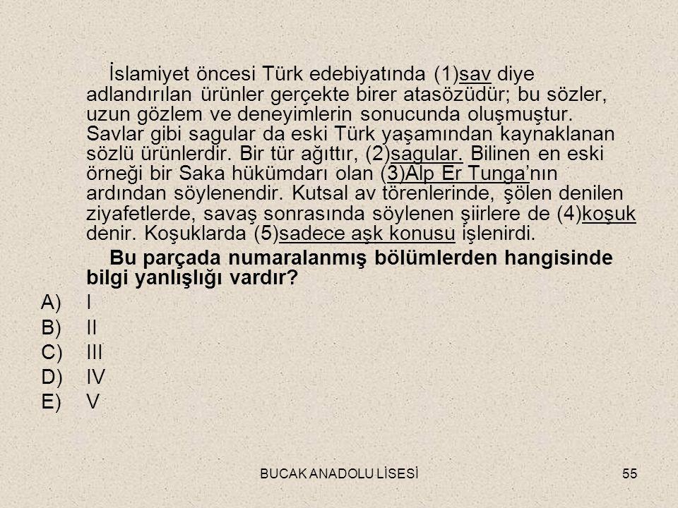 İslamiyet öncesi Türk edebiyatında (1)sav diye adlandırılan ürünler gerçekte birer atasözüdür; bu sözler, uzun gözlem ve deneyimlerin sonucunda oluşmuştur. Savlar gibi sagular da eski Türk yaşamından kaynaklanan sözlü ürünlerdir. Bir tür ağıttır, (2)sagular. Bilinen en eski örneği bir Saka hükümdarı olan (3)Alp Er Tunga'nın ardından söylenendir. Kutsal av törenlerinde, şölen denilen ziyafetlerde, savaş sonrasında söylenen şiirlere de (4)koşuk denir. Koşuklarda (5)sadece aşk konusu işlenirdi.