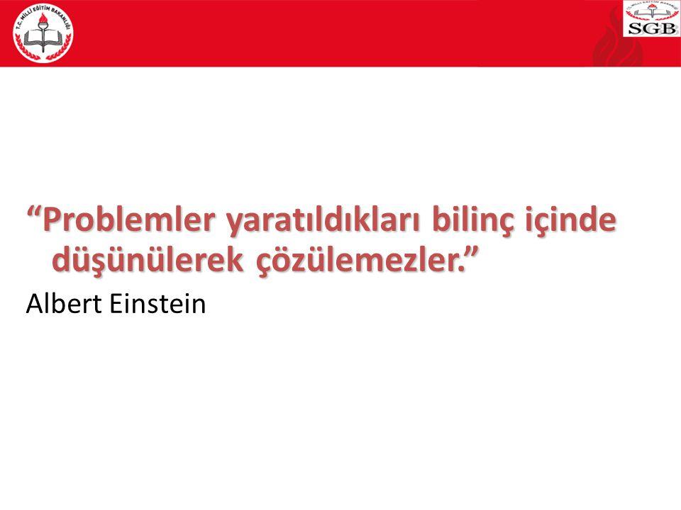 Problemler yaratıldıkları bilinç içinde düşünülerek çözülemezler.