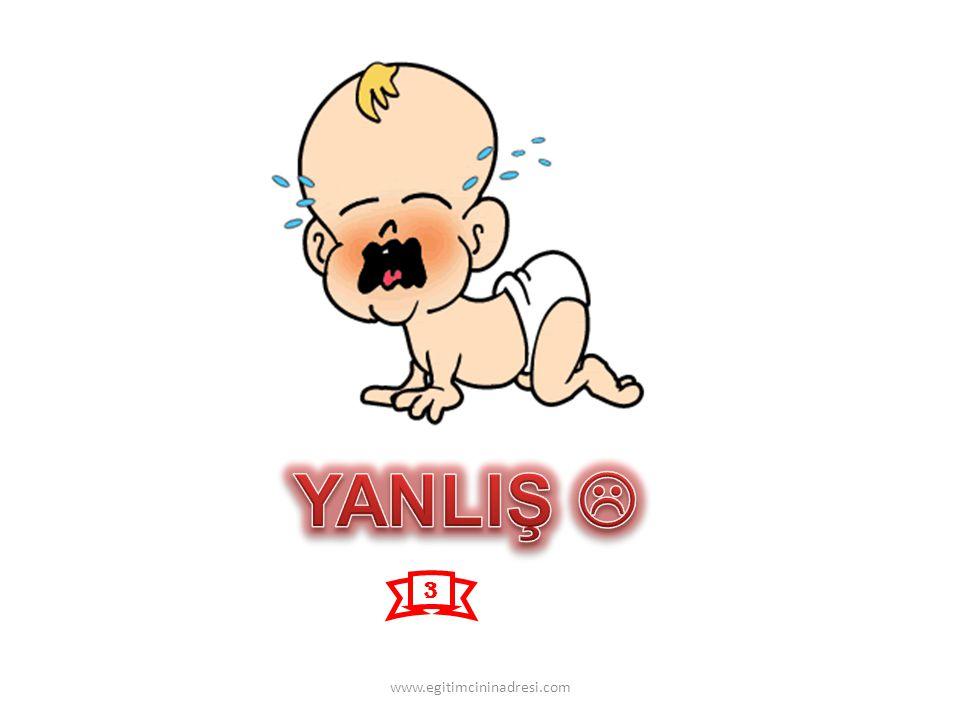 YANLIŞ  3 www.egitimcininadresi.com