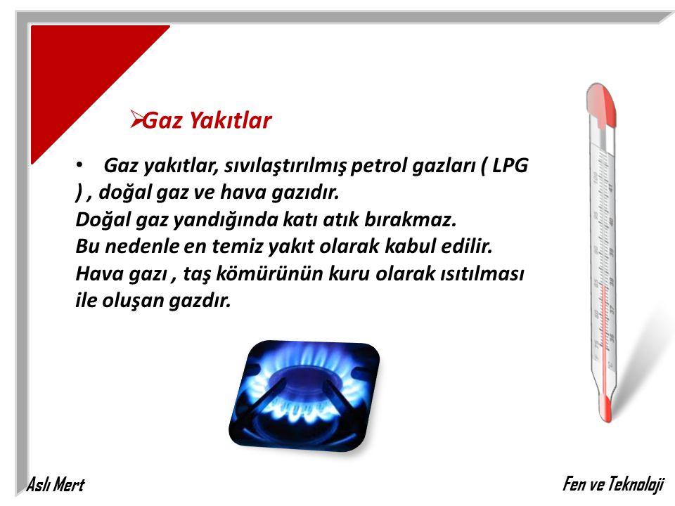 Gaz Yakıtlar Gaz yakıtlar, sıvılaştırılmış petrol gazları ( LPG ) , doğal gaz ve hava gazıdır. Doğal gaz yandığında katı atık bırakmaz.