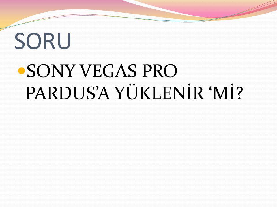 SORU SONY VEGAS PRO PARDUS'A YÜKLENİR 'Mİ