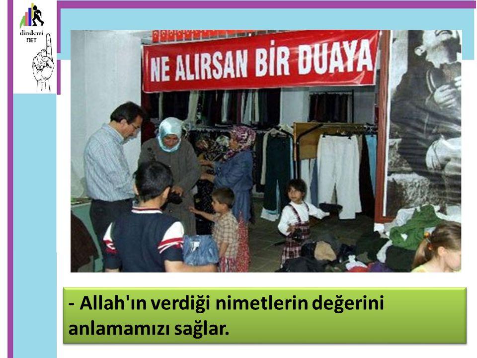 - Allah ın verdiği nimetlerin değerini anlamamızı sağlar.