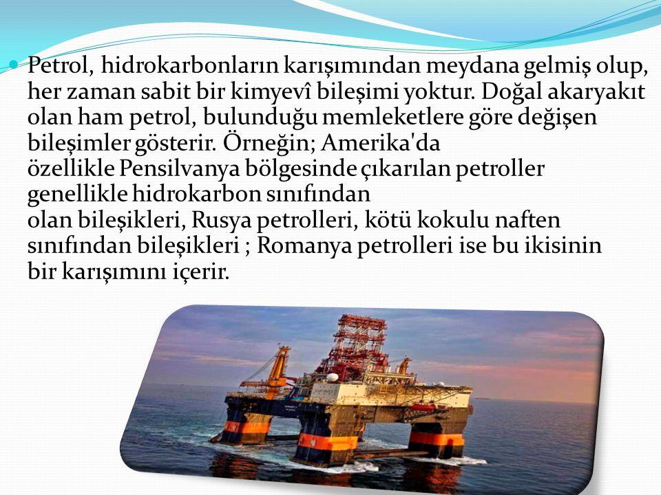 Petrol, hidrokarbonların karışımından meydana gelmiş olup, her zaman sabit bir kimyevî bileşimi yoktur.