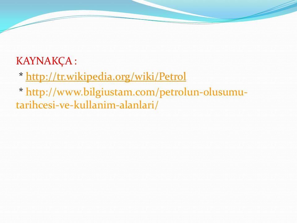 KAYNAKÇA :. http://tr. wikipedia. org/wiki/Petrol. http://www
