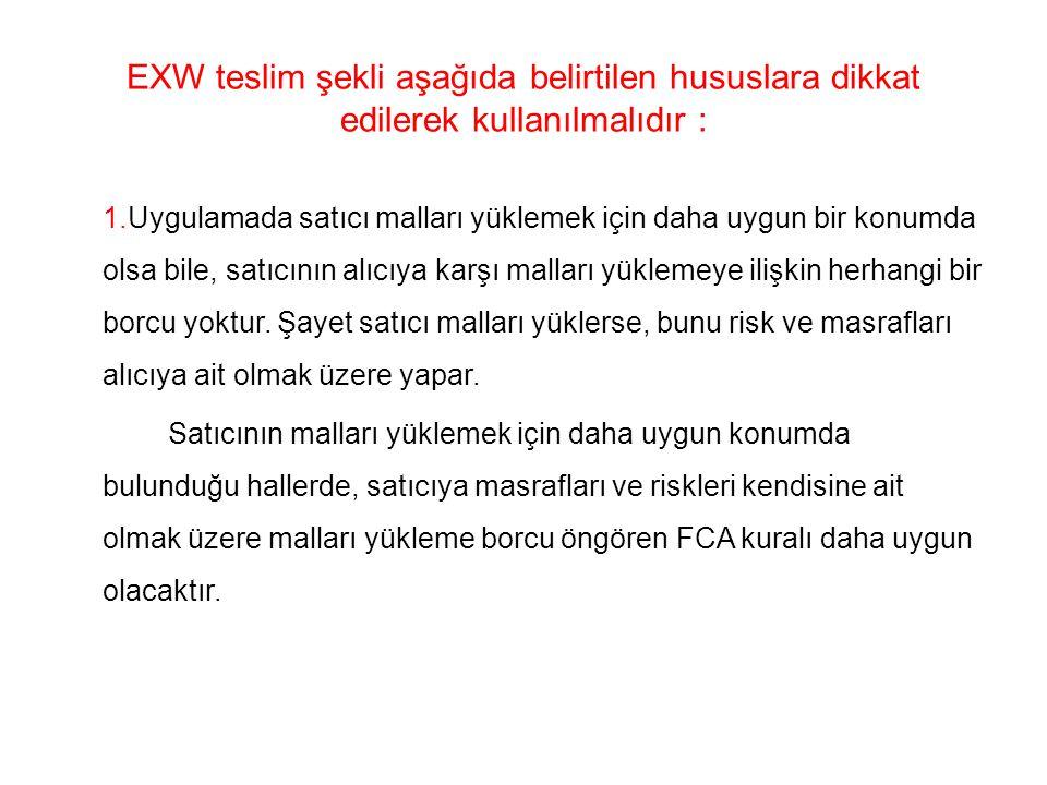 EXW teslim şekli aşağıda belirtilen hususlara dikkat edilerek kullanılmalıdır :