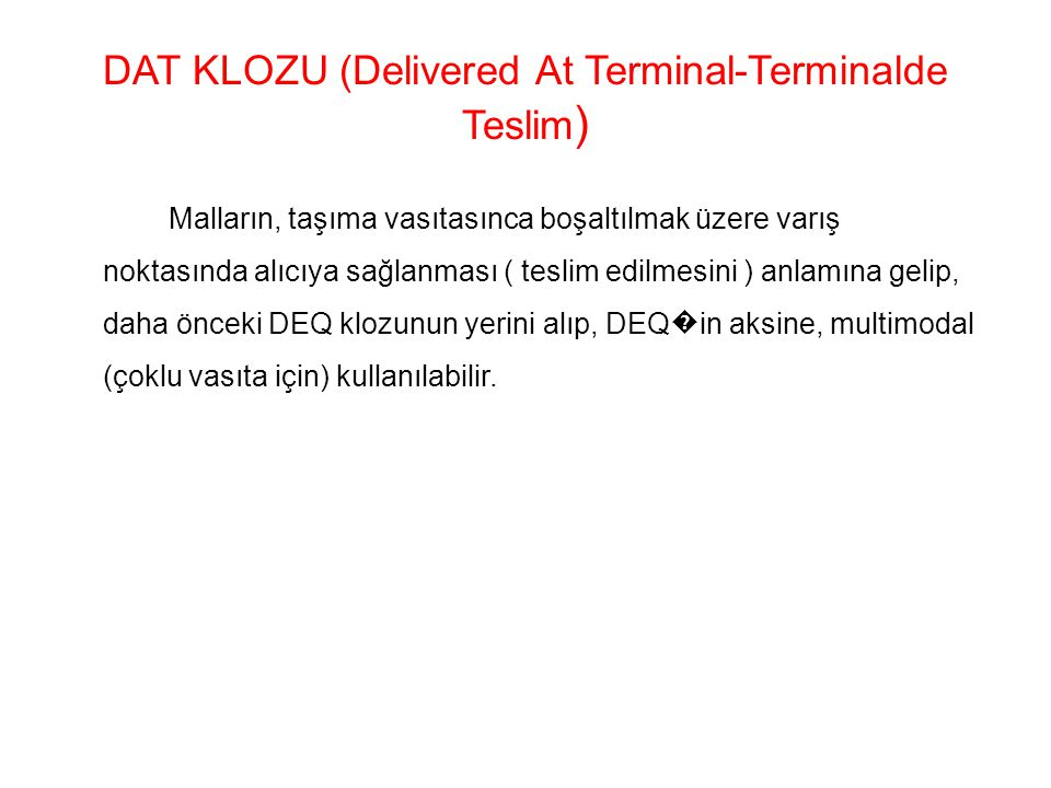 DAT KLOZU (Delivered At Terminal-Terminalde Teslim)