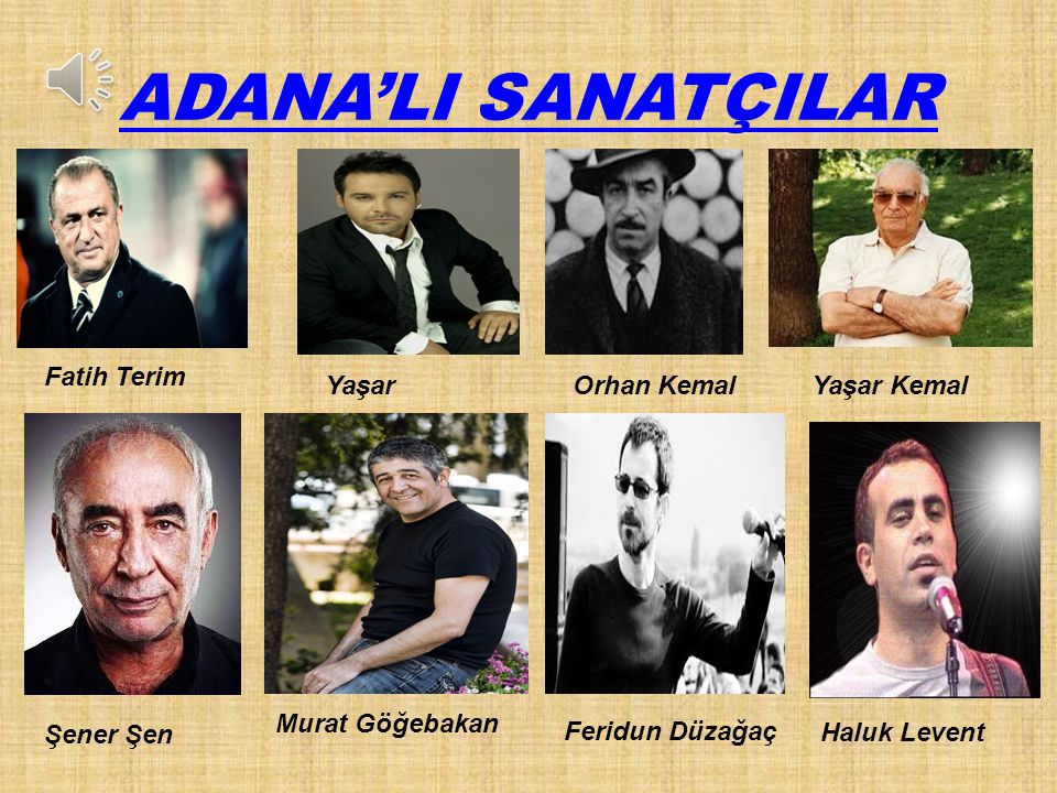 ADANA'LI SANATÇILAR Fatih Terim Yaşar Orhan Kemal Yaşar Kemal