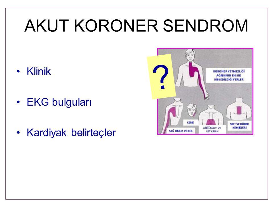 AKUT KORONER SENDROM Klinik EKG bulguları Kardiyak belirteçler