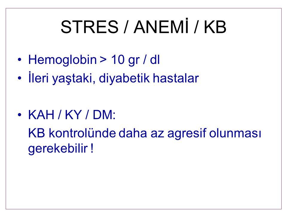 STRES / ANEMİ / KB Hemoglobin > 10 gr / dl
