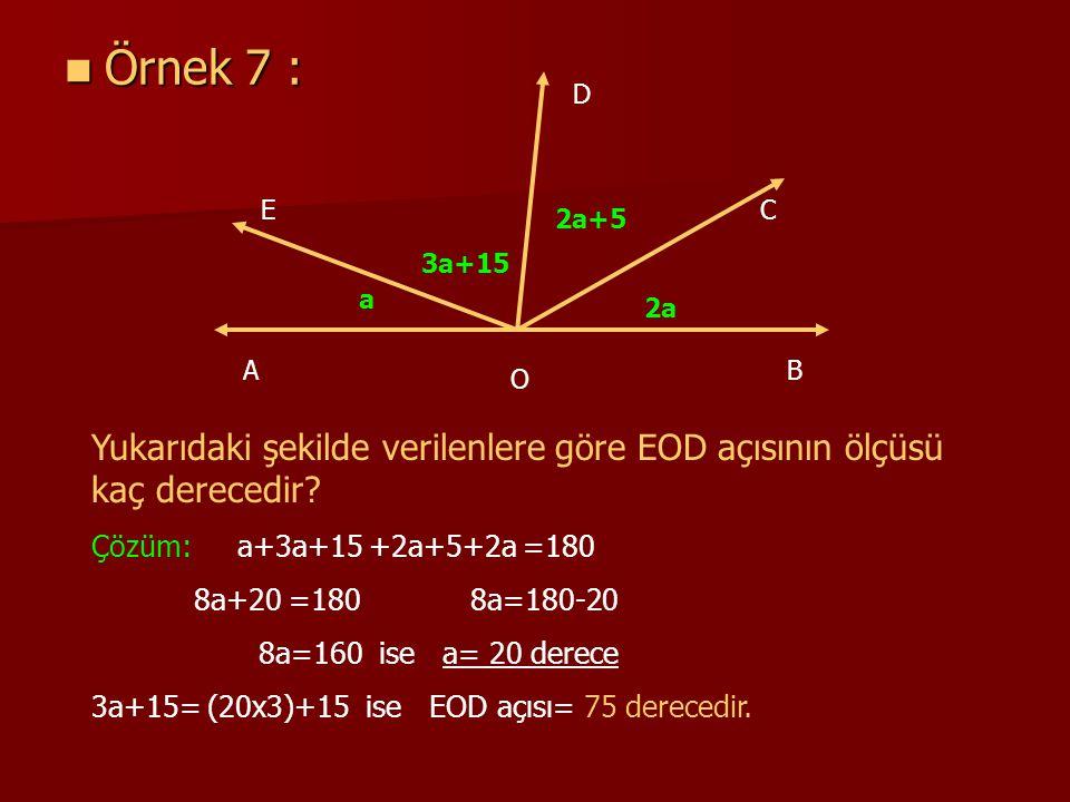 Örnek 7 : D. E. C. 2a+5. 3a+15. a. 2a. A. B. O. Yukarıdaki şekilde verilenlere göre EOD açısının ölçüsü kaç derecedir
