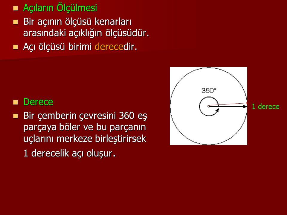 Bir açının ölçüsü kenarları arasındaki açıklığın ölçüsüdür.