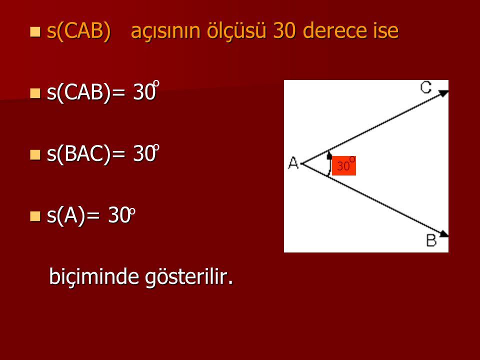 s(CAB) açısının ölçüsü 30 derece ise s(CAB)= 30 s(BAC)= 30 s(A)= 30