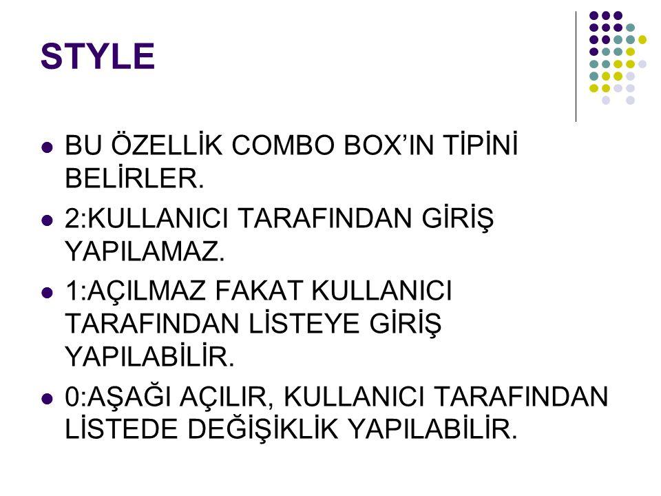 STYLE BU ÖZELLİK COMBO BOX'IN TİPİNİ BELİRLER.