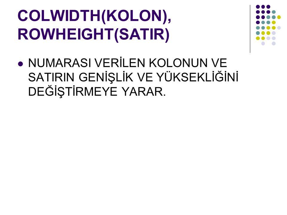 COLWIDTH(KOLON), ROWHEIGHT(SATIR)