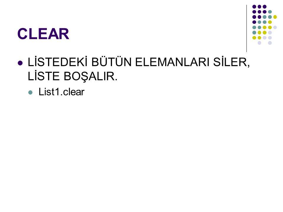 CLEAR LİSTEDEKİ BÜTÜN ELEMANLARI SİLER, LİSTE BOŞALIR. List1.clear