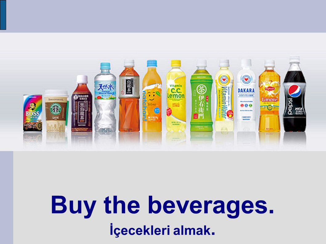 Buy the beverages. İçecekleri almak.