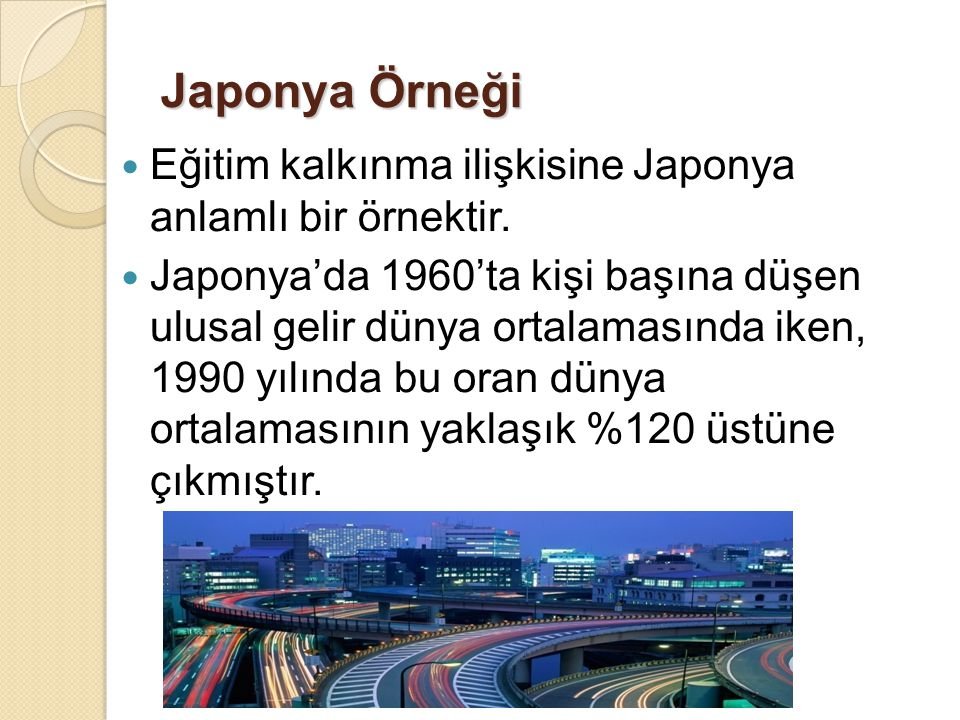 Japonya Örneği Eğitim kalkınma ilişkisine Japonya anlamlı bir örnektir.