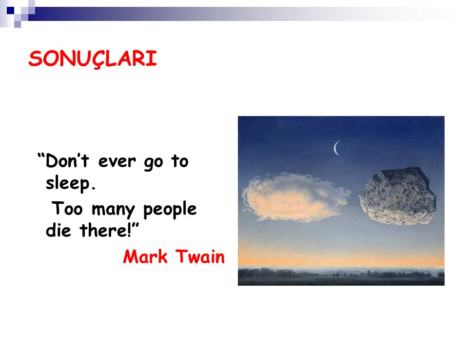 SONUÇLARI Too many people die there! Mark Twain