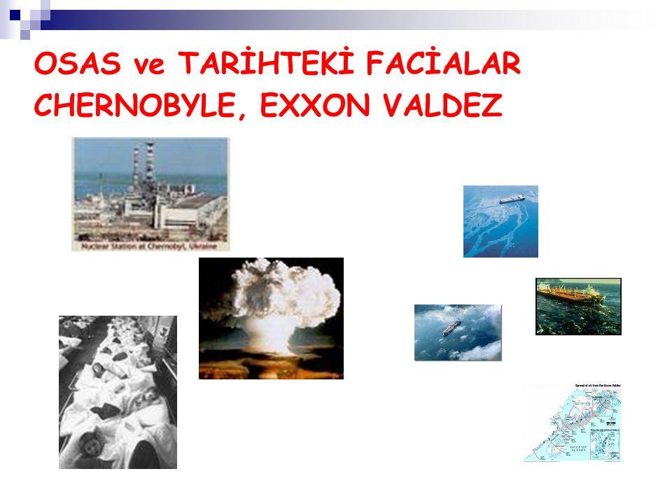 OSAS ve TARİHTEKİ FACİALAR CHERNOBYLE, EXXON VALDEZ