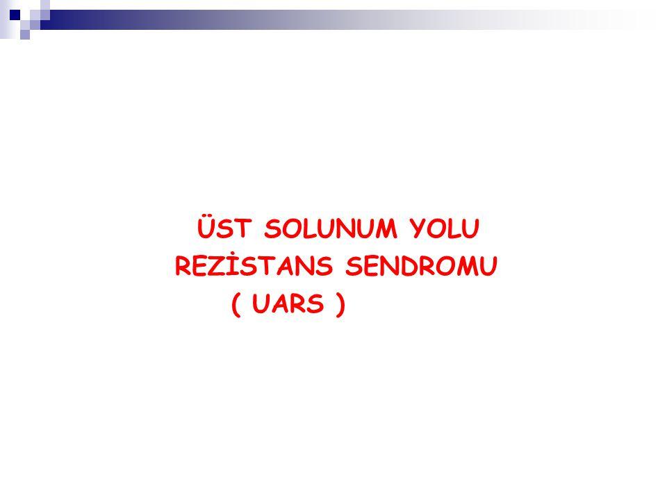 ÜST SOLUNUM YOLU REZİSTANS SENDROMU ( UARS )