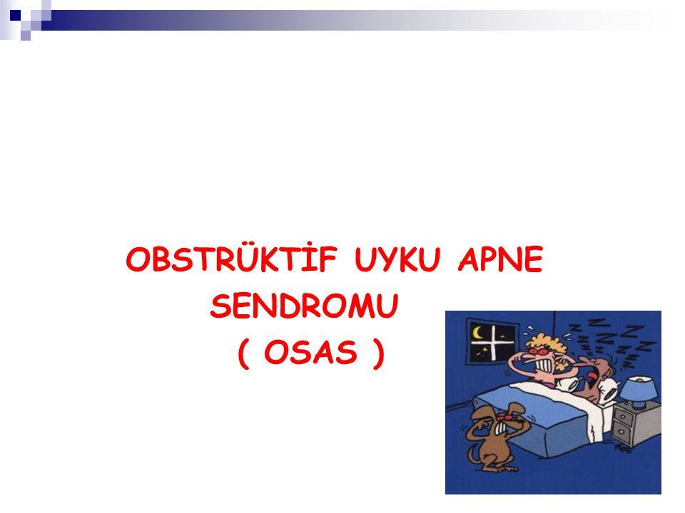 OBSTRÜKTİF UYKU APNE SENDROMU ( OSAS )