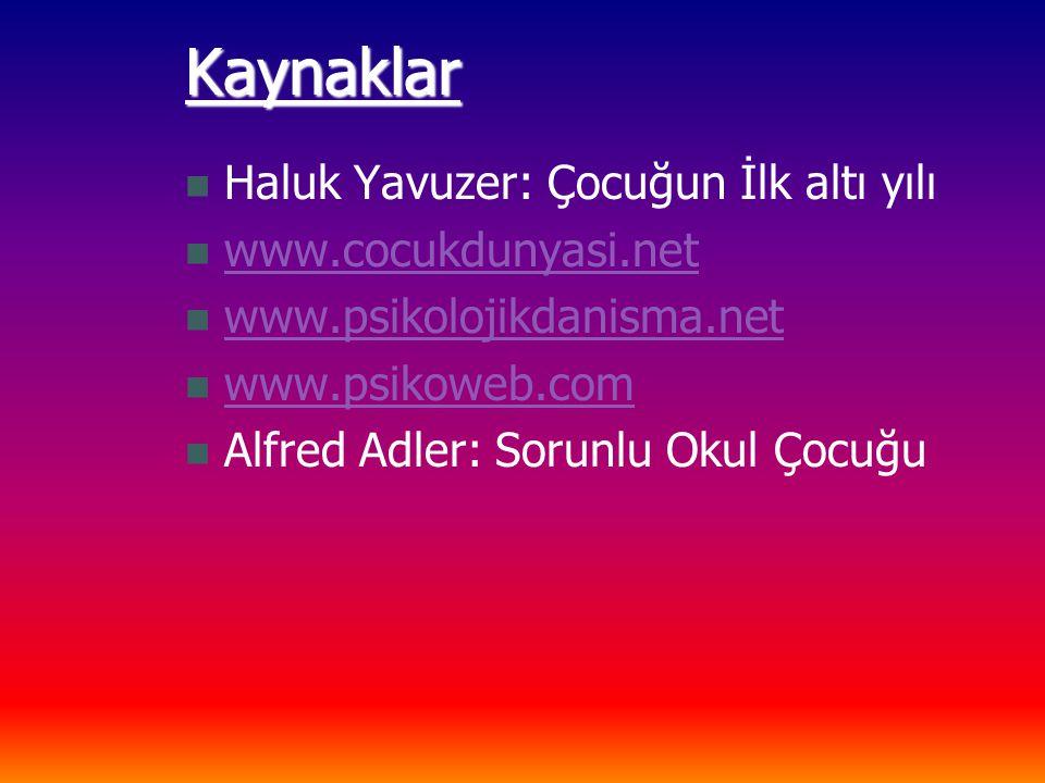 Kaynaklar Haluk Yavuzer: Çocuğun İlk altı yılı www.cocukdunyasi.net