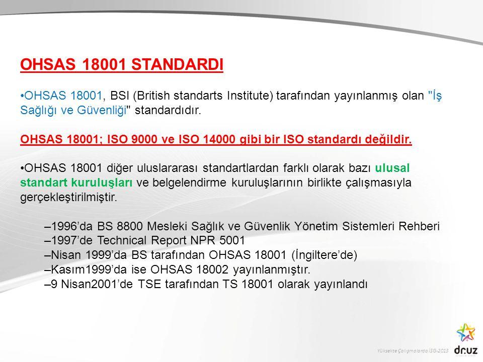 OHSAS 18001 STANDARDI OHSAS 18001, BSI (British standarts Institute) tarafından yayınlanmış olan İş Sağlığı ve Güvenliği standardıdır.
