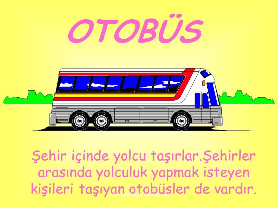 OTOBÜS Şehir içinde yolcu taşırlar.Şehirler arasında yolculuk yapmak isteyen kişileri taşıyan otobüsler de vardır.