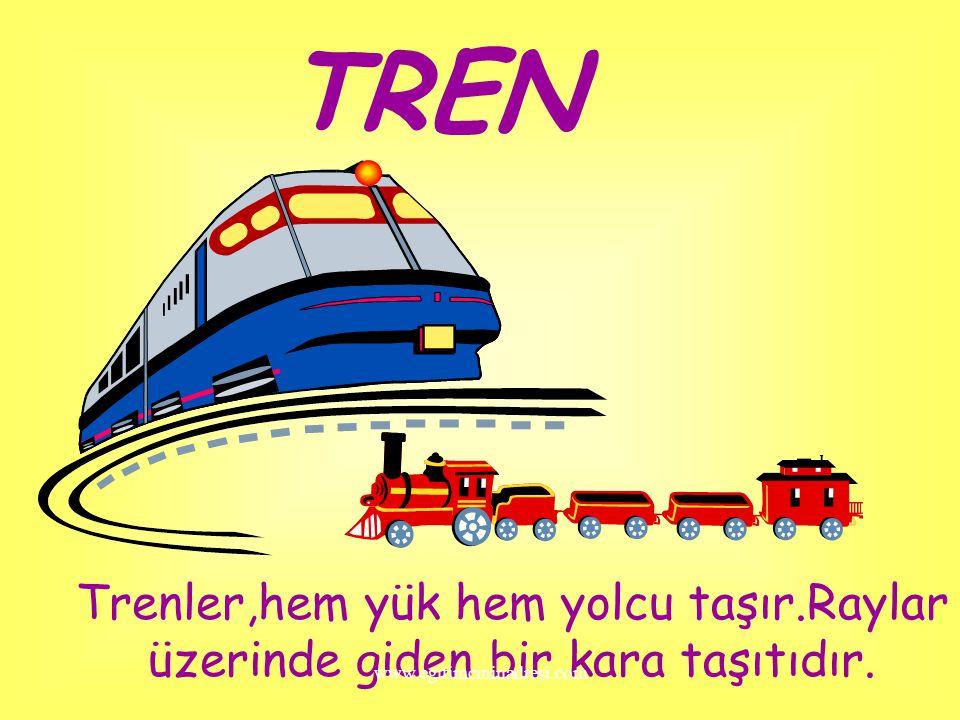 TREN Trenler,hem yük hem yolcu taşır.Raylar üzerinde giden bir kara taşıtıdır.