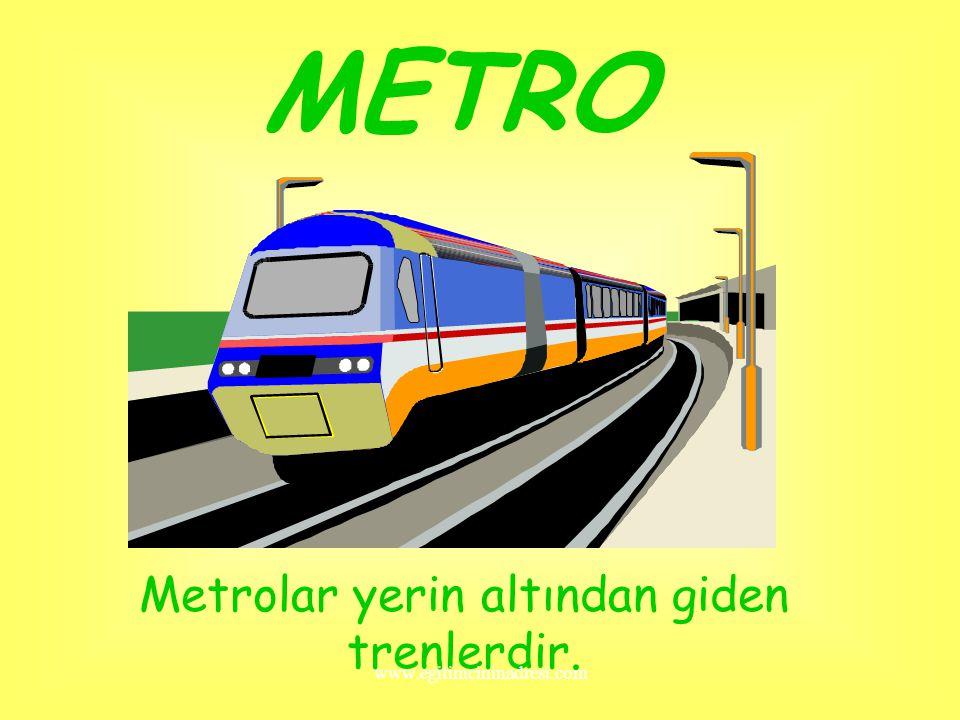 Metrolar yerin altından giden trenlerdir.