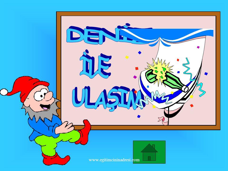 DENİZ İLE ULAŞIM www.egitimcininadresi.com