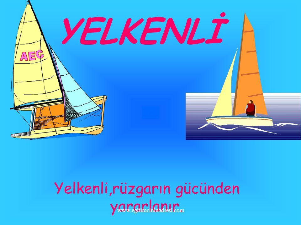 Yelkenli,rüzgarın gücünden yararlanır.